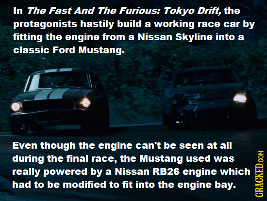 In The Fast And The Furious: Tokyo Drift, the protagonists hastily build a working race car by fitting the engine from a Nissan Skyline into a classic