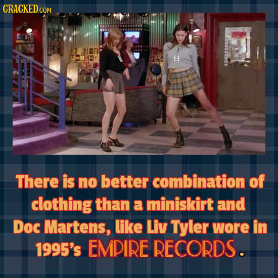There is no better combination of clothing than a miniskirt and Doc Martens, like Liv Tyler wore in 1995's EMPIRE RECORDS.