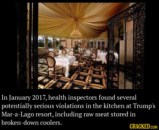 In January 2017, health inspectors found several potentially serious violations in the kitchen at Trump's Mar-a-Lago resort, including raw meat stored