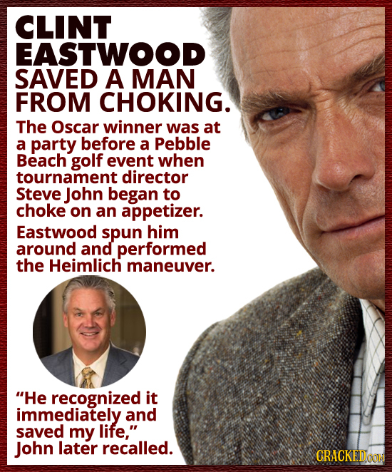 CLINT EASTWOOD SAVED A MAN FROM CHOKING. The Oscar winner was at a party before a Pebble Beach golf event when tournament director Steve John began to