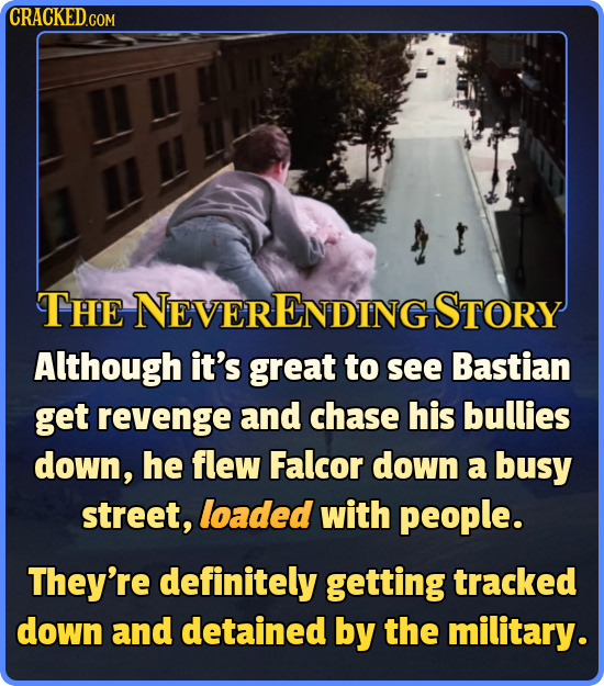 CRACKED THe NEVERENDING STORY Although it's great to see Bastian get revenge and chase his bullies down, he flew Falcor down a busy street, loaded wit