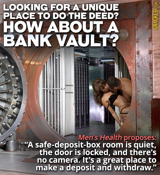 LOOKING FOR A UNIQUE PLACE TO DO THE DEED? HOW ABOUT A BANK VAULT? Men's Health proposes: A safe-deposit-box room is quiet, the door is locked, and t