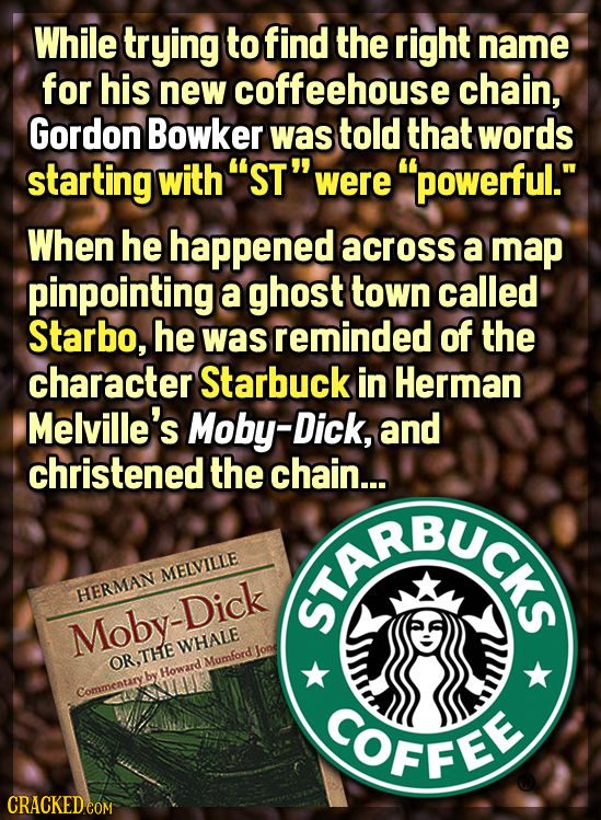 While trying to find the right name for his new coffeehouse chain, Gordon Bowker was told that words starting with ST were powerful. When he happe