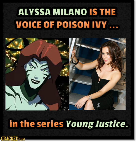 ALYSSA MILANO IS THE VOICE OF POISON IVY... in the series Young Justice.