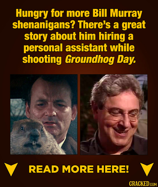 Hungry for more Bill Murray shenanigans? There's a great story about him hiring a personal assistant while shooting Groundhog Day. READ MORE HERE! CRA