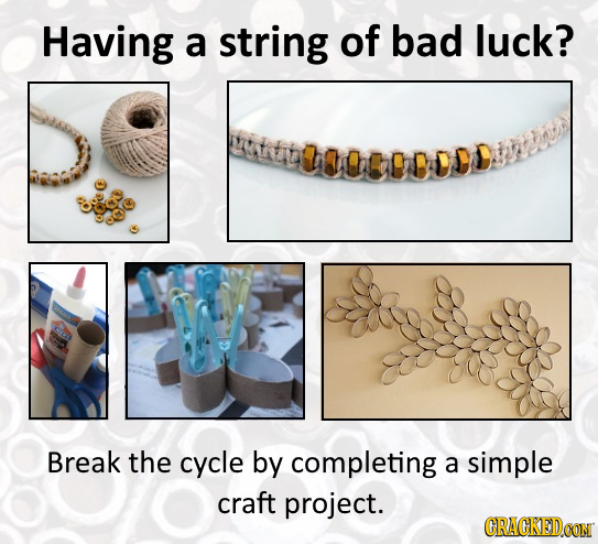 Having a string of bad luck? gattih Break the cycle by completing a simple craft project. CRACKEDCON
