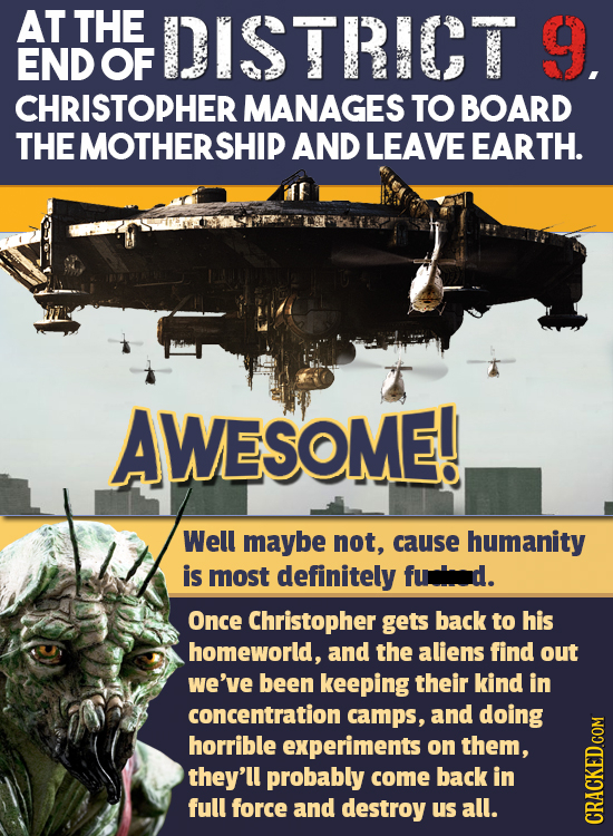 AT THE DISTRICT 9. END OF CHRISTOPHER MANAGES TO BOARD THE MOTHERSHIP AND LEAVE EARTH. AWESOME! Well maybe not, cause humanity is most definitely funl