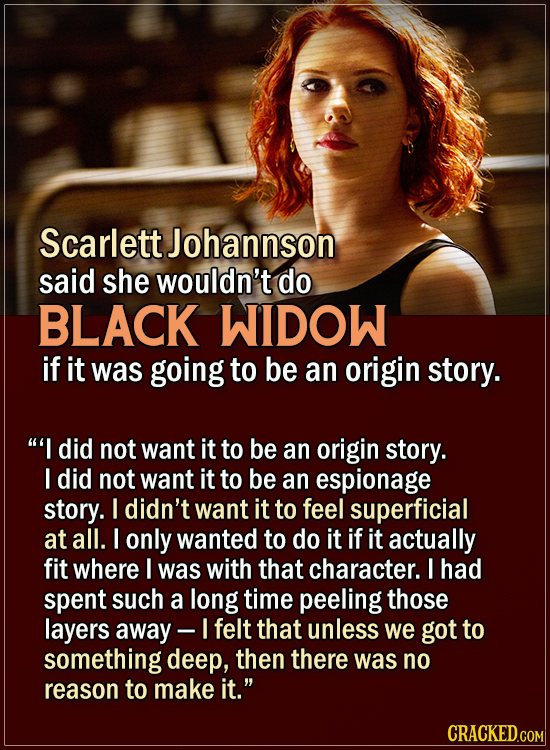 15 Actors Behind Important Details In Movies And Shows - Scarlett Johannson said she wouldn't do Black Widow if it was going to be an origin story.  ""