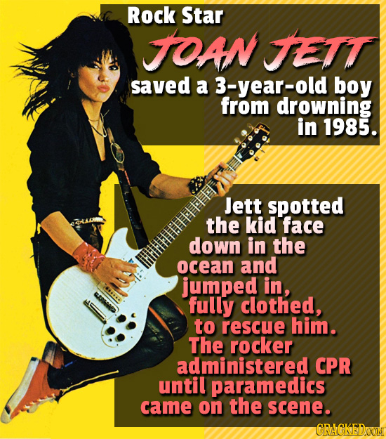 Rock Star TOAN TETT saved a 3-year-old boy from drowning in 1985. Jett spotted the kid face down in the ocean and jumped in, fully clothed, to rescue