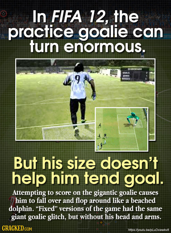 In FIFA 12, the practice goalie can turn enormous. SCOrsoand ne 9 SAVIS N But his size doesn't help him tend goal. Attempting to score on the gigantic