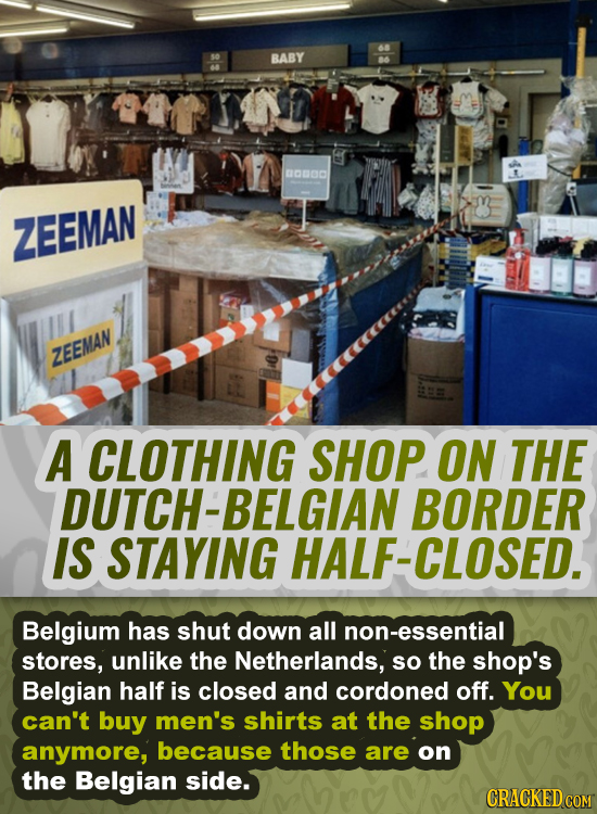 BABY nOOC ZEEMAN ZEEMAN A CLOTHING SHOP ON THE DUTCH-BELGIAN BORDER IS STAYING HALF-CLOSED. Belgium has shut down all non-essential stores, unlike the