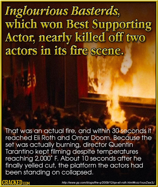 Inglourious Basterds, which won Best Supporting Actor, nearly killed off two actors in its fire scene. That was an actual fire, and within 30 seconds