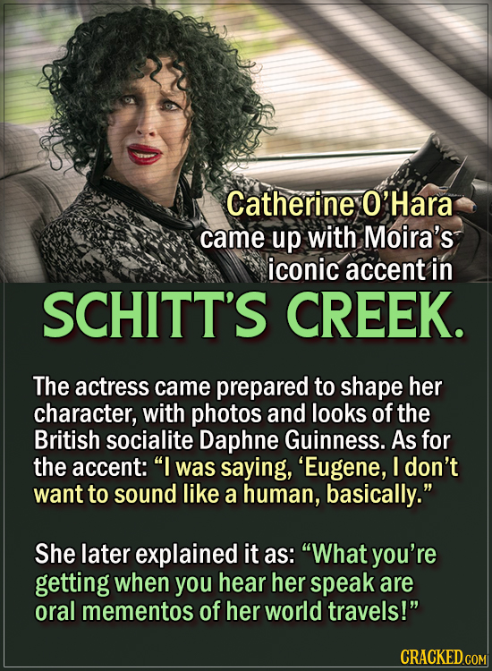 15 Actors Behind Important Details In Movies And Shows - Catherine O'Hara came up with Moira's signature accent in Schitt's Creek.  The actress came p