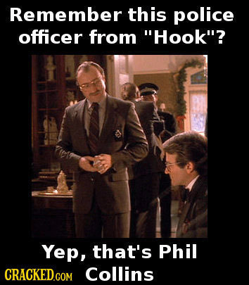 Remember this police officer from Hook? Yep, that's Phil CRACKED.COM Collins