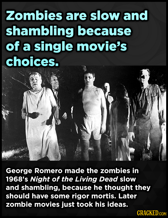 Zombies are slow and shambling because of a single movie's choices. George Romero made the zombies in 1968's Night of the Living Dead slow and shambli