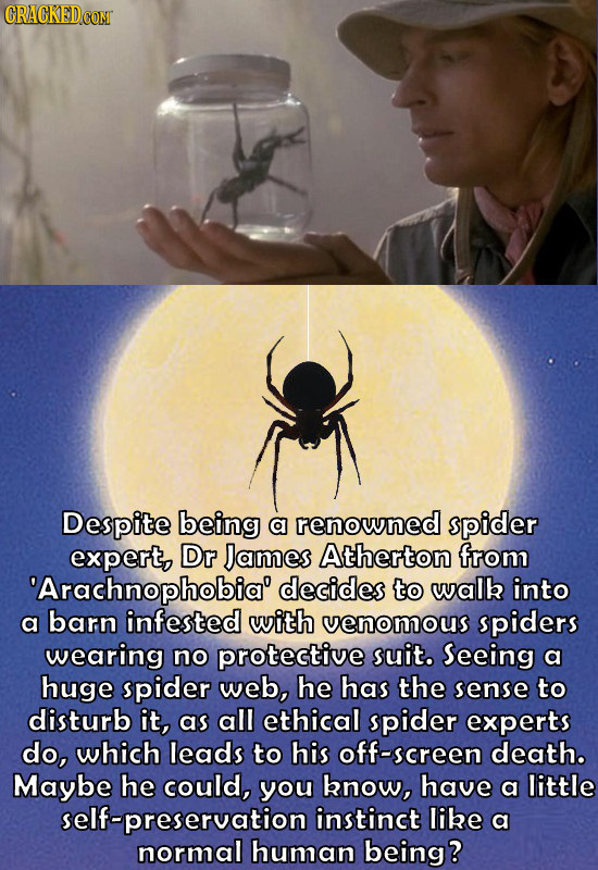Despite being a renowned pider expert, DR James Atherton from 'Arachnophobia' decides to walk into a barn infested with venomous spiders wearing no pr