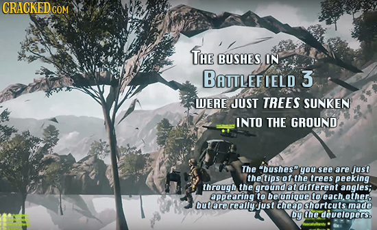 CRACKED COM THE BUSHES IN BATTLEFIELD 3 WERE JUST TREES SUNKEN INTO THE GROUND The bushesm you see are just thetipsof the trees peeking through the g