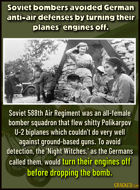 Soviet bombers avoided German anti-air defenses by turning their planes' engines Off. Soviet 588th Air Regiment was an all-female bomber squadron that