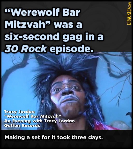 Werewolf Bar Mitzvah was a six-second gag in a 30 Rock episode. Tracy Jordan Werewolf Bar Mitzvah An Evening with Tracy Jordan Geffen Records Maki