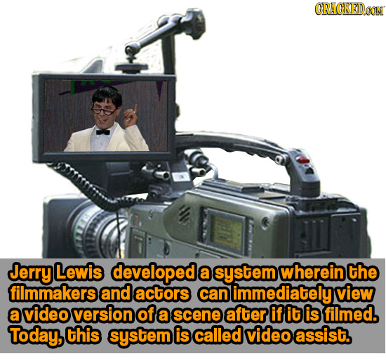 CRACKEDCON Jerry Lewis developede a system wherein the filmmakers and actors can immediately view a video version of a scene after if it is filmed. To