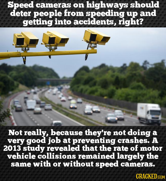 Speed cameras on highways should deter people from speeding up and getting into accidents, right? Not really, because they're not doing a very good jo