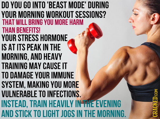DO YOU GO INTO 'BEAST MODE' DURING YOUR MORNING WORKOUT SESSIONS? THAT WILL BRING YOU MORE HARM THAN BENEFITS! YOUR STRESS HORMONE IS AT ITS PEAK IN T