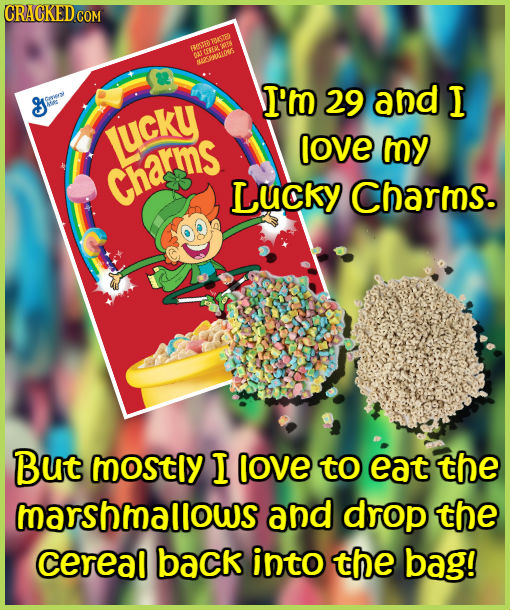 CRACKEDCON TOKSIE 8050 0SOLS CAE MRSULONS I'm 29 and I LUCKY love my Charins Lucky Charms. But mostly I love to eat the marshmallows and drop the cere