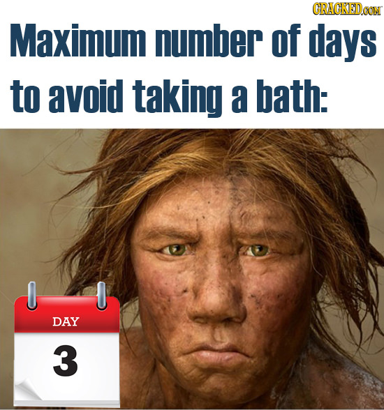 CRACKEDOON Maximum number of days to avoid taking a bath: DAY 3