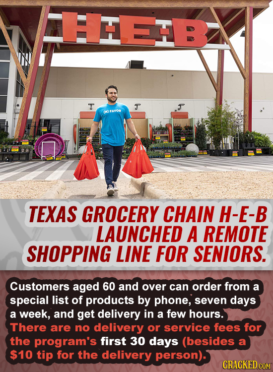 HHEE T T CO FAVOR TEXAS GROCERY CHAIN H-E-B LAUNCHED A REMOTE SHOPPING LINE FOR SENIORS. Customers aged 60 and over can order from a special list of p