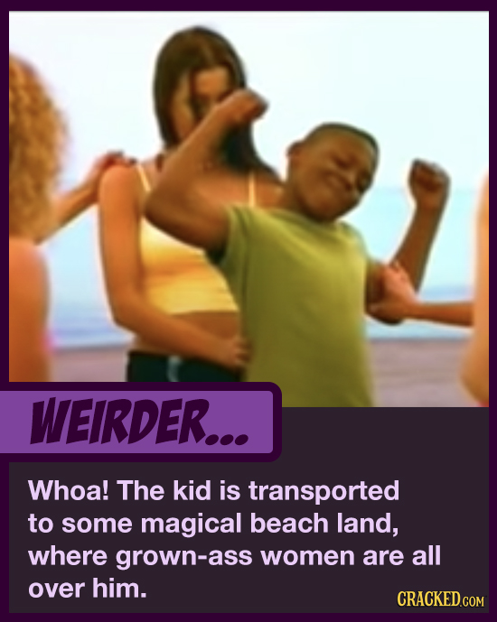 WEIRDER... Whoa! The kid is transported to some magical beach land, where grown-ass women are all over him. CRACKED.COM