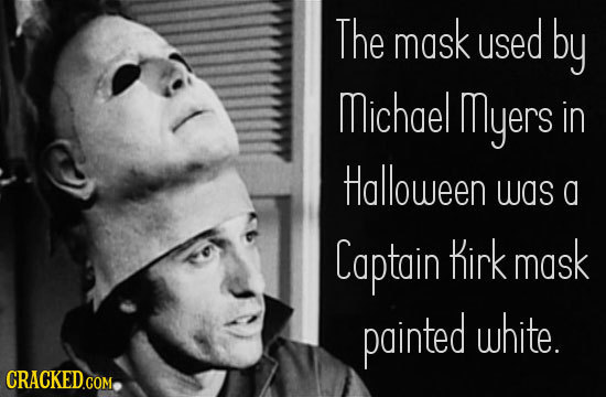 The mask used by Mmichael myers in Halloween was a Captain Kirk mask painted white. CRACKEDCOM.