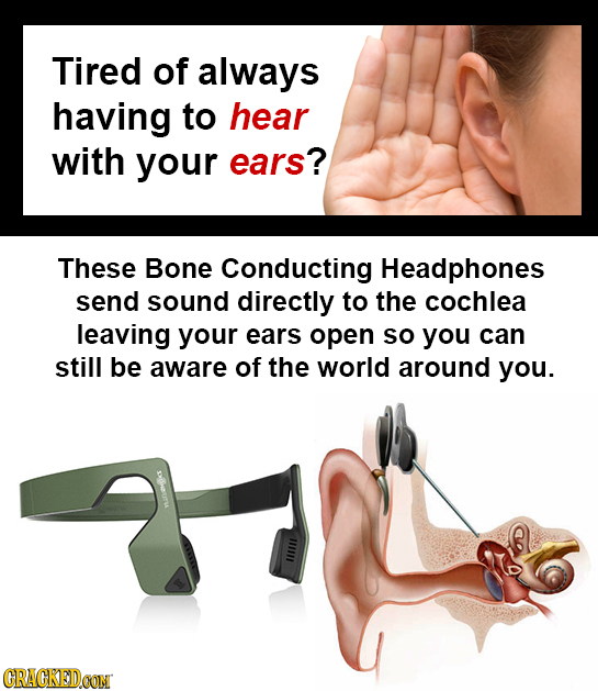 Tired of always having to hear with your ears? These Bone Conducting Headphones send sound directly to the cochlea leaving your ears open So you can s