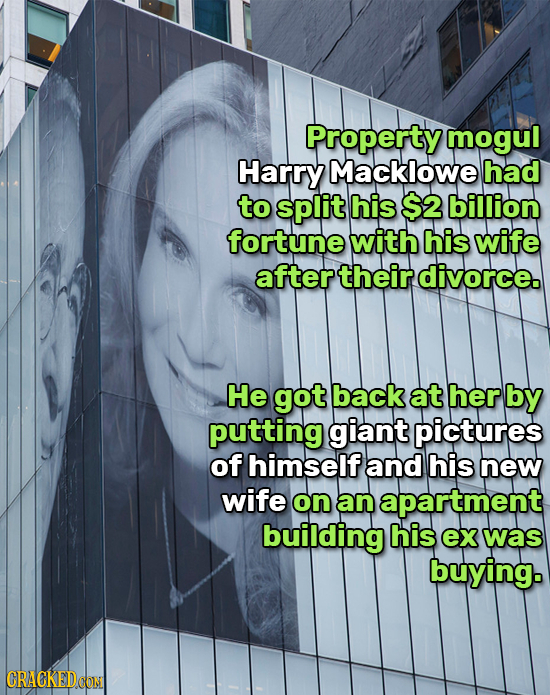 Property mogul Harry Macklowe had to split his $2 billion fortune with his wife after theirdivorce. He got back at her by putting giant pictures of hi