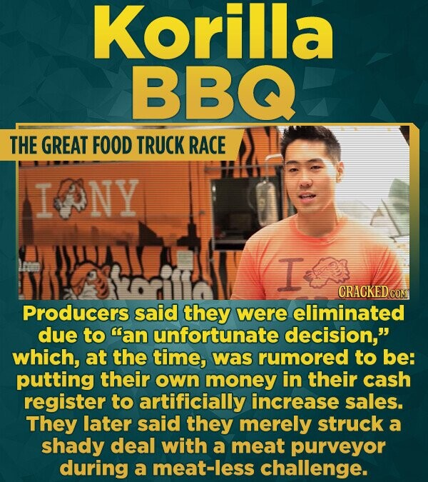Korilla BBQ THE GREAT FOOD TRUCK RACE IONY I CRACKEDc CON Producers said they were eliminated due to an unfortunate decision, which, at the time, wa