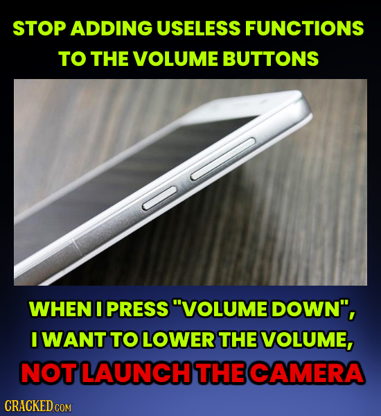 STOP ADDING USELESS FUNCTIONS TO THE VOLUME BUTTONS WHEN I PRESS VOLUME DOWN, I WANT TO LOWER THE VOLUME, NOT LAUNCH THE CAMERA CRACKED COM