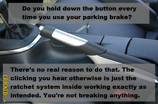 Do you hold down the button every time you use your parking brake? There's no real reason to do that. The CRACK clicking you hear otherwise is just th