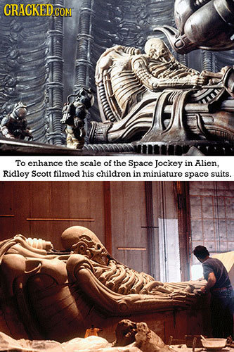 CRACKEDCO COME To enhance the scale of the Space Jockey in Alien. Ridley Scott filmed his children in miniature space suits.