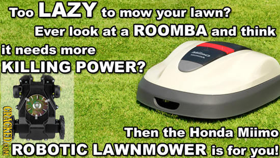 Too LAZY to mow your lawn? Ever look at a ROOMBA and think it needs more KILLING POWER? CRAGKEDCOM Then the Honda Miimo FTIG LAWNMOWER is for you!