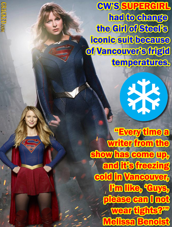 CRACKEDCON CW'S SUPERGIRL had to change the Girl of Steel's iconic suit because of Vancouver's frigid temperatures. Every time a writer from the show