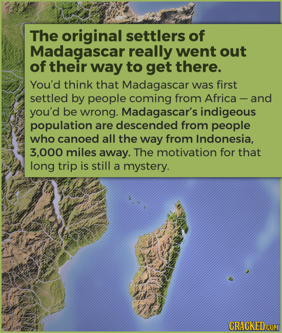 The original settlers of Madagascar really went out of their way to get there. You'd think that Madagascar was first settled by people coming from Afr