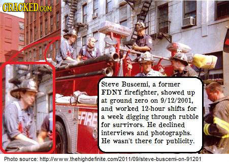CRACKED COM Steve Buscemi. a former FDNY firefighter, showed up at ground zero on 9/12/2001, 12-hour FIRE and worked shifts for a week digging through