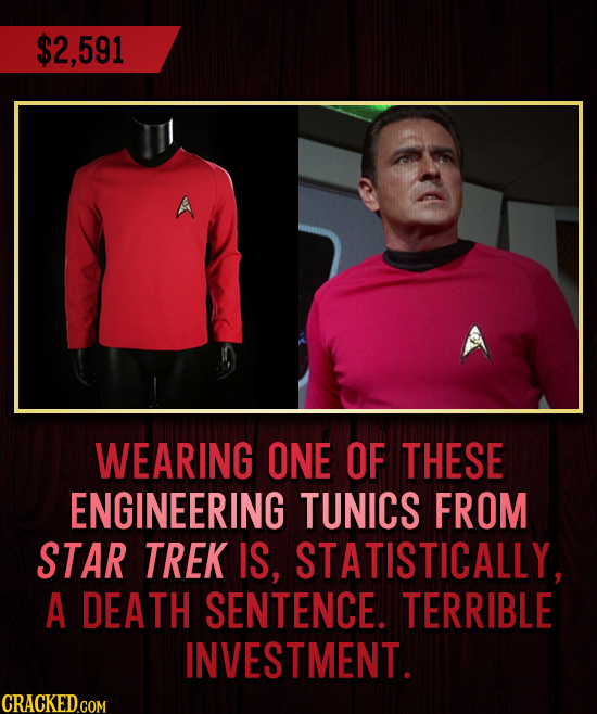 $2, 591 591 WEARING ONE OF THESE ENGINEERING TUNICS FROM STAR TREK IS, STATISTICALLY, A DEATH SENTENCE. TERRIBLE INVESTMENT.