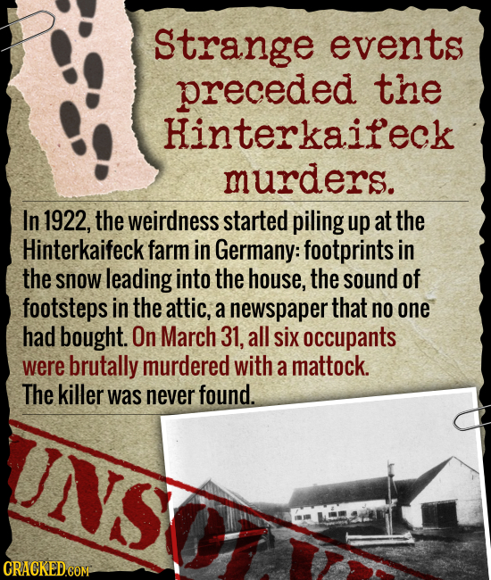 strange events preceded the Hinterkaifeck murders. In 1922, the weirdness started piling up at the Hinterkaifeck farm in Germany: footprints in the sn