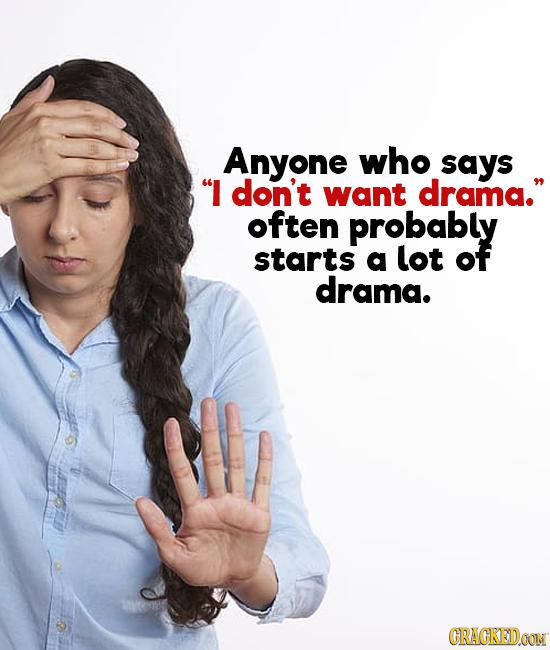 Anyone who says I don't want drama. often probably starts a lot of drama. CRACREIDON