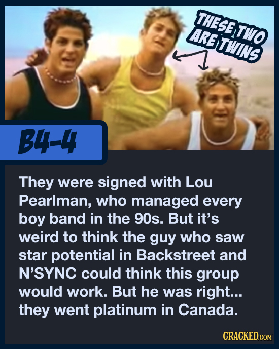THESETWO AretWIns B4-4 They were signed with Lou Pearlman, who managed every boy band in the 90s. But it's weird to think the guy who saw star potenti