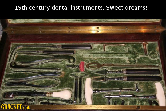19th century dental instruments. Sweet dreams!