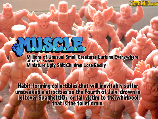 CRACKEDCOR MUSCLE Millions of Unusual Small Creatures Lurking Everywhere Or To Your Mom Miniature Ugly Shit Children Lose Easily abit-forming collecti