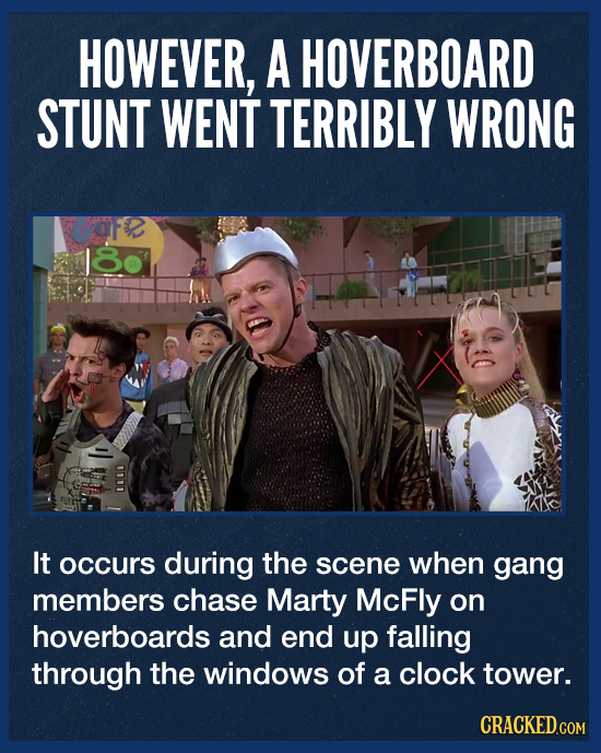 HOWEVER, A HOVERBOARD STUNT WENT TERRIBLY WRONG 8 It occurs during the scene when gang members chase Marty McFly on hoverboards and end up falling thr