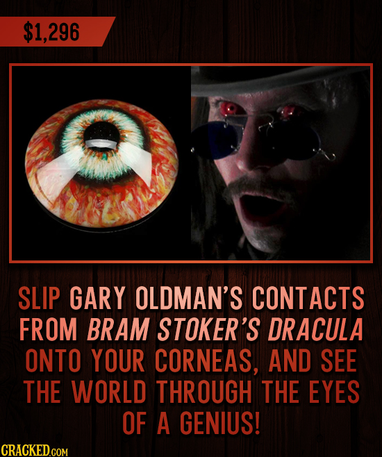 $1,296 SLIP GARY OLDMAN'S CONTACTS FROM BRAM STOKER'S DRACULA ONTO YOUR CORNEAS, AND SEE THE WORLD THROUGH THE EYES OF A GENIUS!