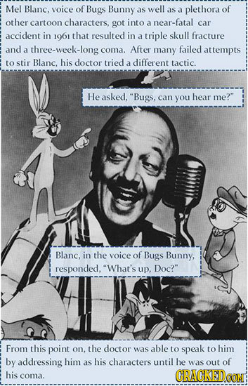 Mel Blanc. voice of Bugs Bunny as well as a plethora of other cartoon characters, got into a near-fatal car accident in 1961 that resulted in a triple